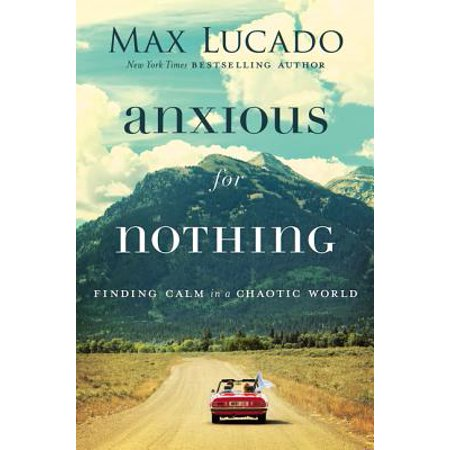Anxious for Nothing : Finding Calm in a Chaotic (Top 100 Best Actors In The World)