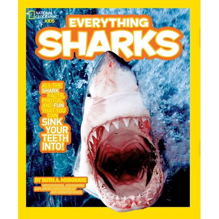 National Geographic Kids Everything Sharks : All the shark facts, photos, and fun that you can sink your teeth into