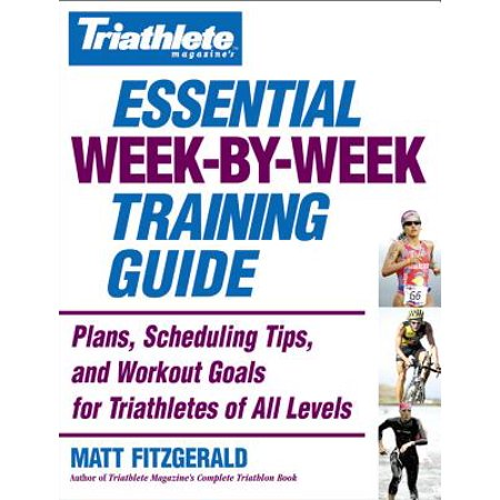 Triathlete Magazine's Essential Week-by-Week Training Guide : Plans, Scheduling Tips, and Workout Goals for Triathletes of All (Metro North Schedule Stamford To Grand Central)