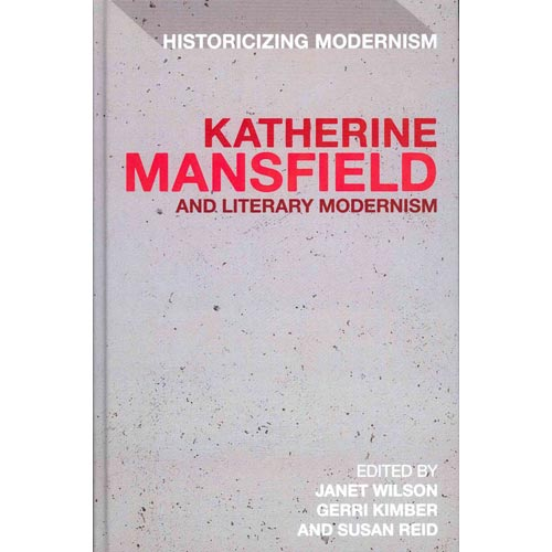 Katherine Mansfield and Literary Modernism: Historcizing Modernism