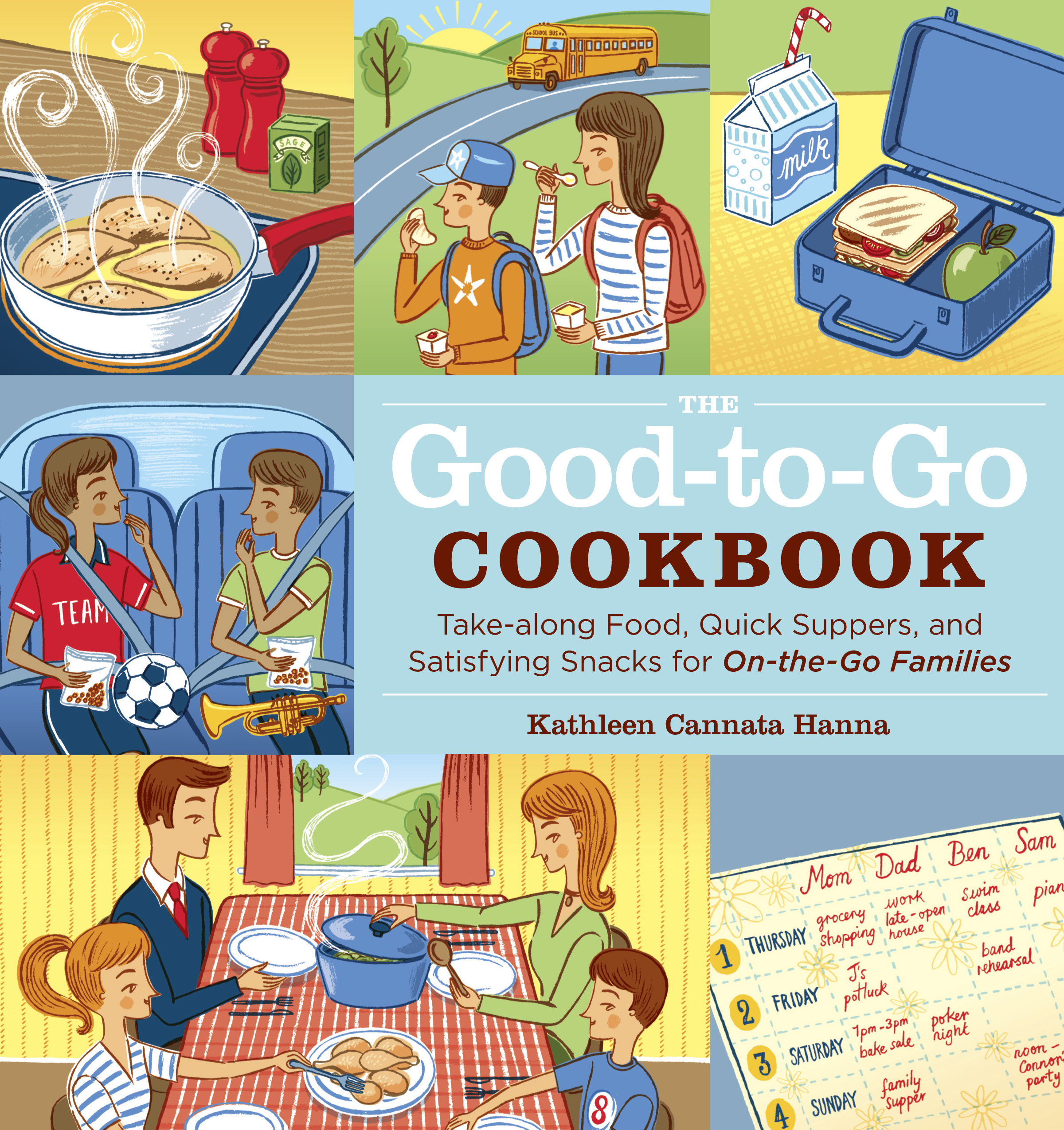 The Good-to-Go Cookbook : Take-along Food, Quick Suppers, and Satisfying Snacks for On-The-Go Families