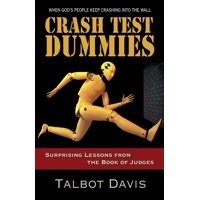 Crash Test Dummies: Surprising Lessons from the Book of Judges (Paperback)