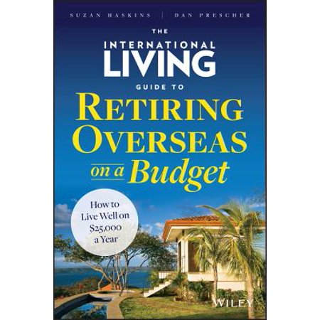 The International Living Guide to Retiring Overseas on a Budget -