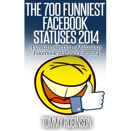 The 700 Funniest Facebook Statuses 2014 - eBook (Best Funny Facebook Status Updates)