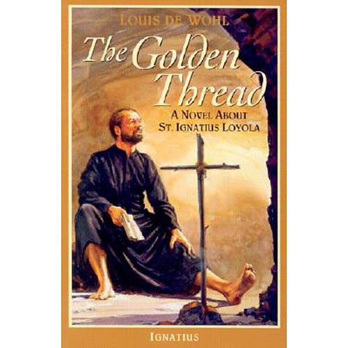 The Golden Thread: A Novel About St. Ignatius Loyola