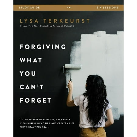Forgiving What You Can't Forget Study Guide : Discover How to Move On, Make Peace with Painful Memories, and Create a Life That's Beautiful Again (Paperback)