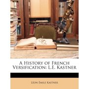 A History of French Versification : L.E. Kastner
