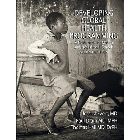 Developing Global Health Programming  A Guidebook For Medical And Professional Schools  Second Edition