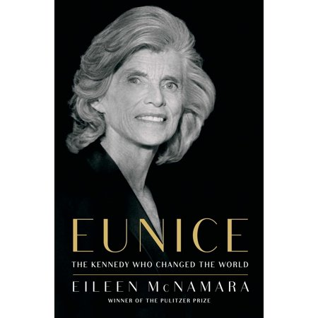 Eunice : The Kennedy Who Changed the World