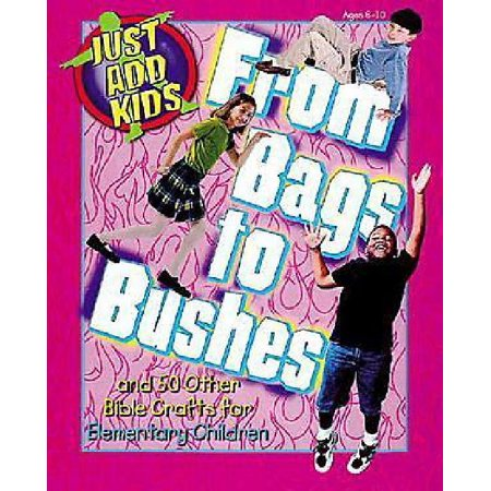Just Add Kids: From Bags to Bushes: And 50 Other Bible Crafts for Elementary ... - Bible Craft