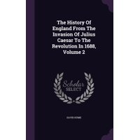 The History of England from the Invasion of Julius Caesar to the Revolution in 1688, Volume 2