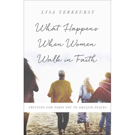 What Happens When Women Walk in Faith : Trusting God Takes You to Amazing (God Takes The Best Poem)