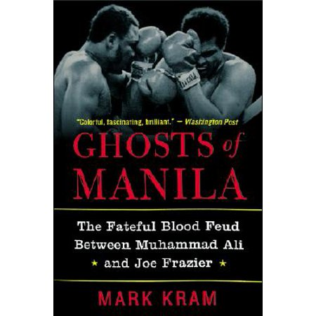 Ghosts of Manila : The Fateful Blood Feud Between Muhammad Ali and Joe (Muhammad Ali And Joe Frazier Signed Boxing Gloves)