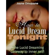 How to Lucid Dream Tonight: The Lucid Dreaming Gateway to the Inner Self! - eBook
