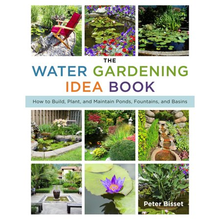The Water Gardening Idea Book : How to Build, Plant, and Maintain Ponds, Fountains, and Basins
