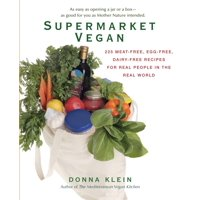 Supermarket Vegan : 225 Meat-Free, Egg-Free, Dairy-Free Recipes for Real Peoplein the Real World