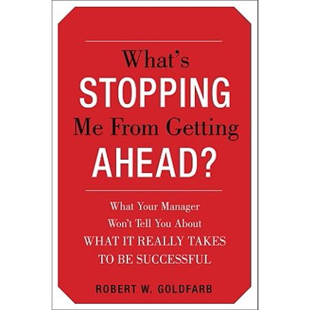 What's Stopping Me from Getting Ahead? : What Your Manager Won't Tell You about What It Really Takes to Be