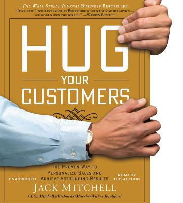 Hug Your Customers : STILL The Proven Way to Personalize Sales and Achieve Astounding Results
