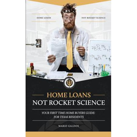 Home Loans Not Rocket Science : Your First Time Home Buyers Guide: For Texas (First Time Home Buyer Programs Bay Area)