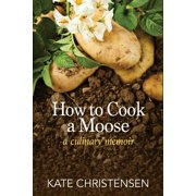 How to Cook a Moose : A Culinary Memoir