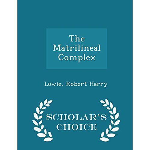 The Matrilineal Complex - Scholar's Choice Edition