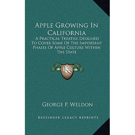 Apple Growing in California : A Practical Treatise Designed to Cover Some of the Important Phases of Apple Culture Within the State