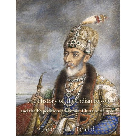 The History of the Indian Revolt and of the Expeditions to Persia, China and Japan - eBook