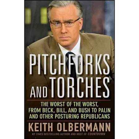 Pitchforks And Torches  The Worst Of The Worst  From Beck  Bill  And Bush To Palin And Other Posturing Republicans