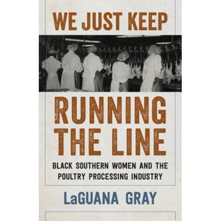 We Just Keep Running the Line : Black Southern Women and the Poultry Processing