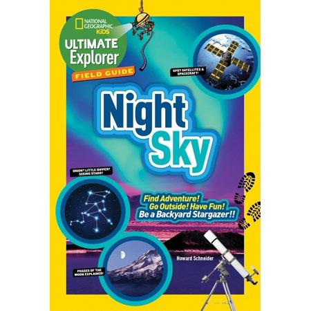 (Ultimate Explorer Field Guide: Night Sky : Find Adventure! Go Outside! Have Fun! Be a Backyard Stargazer!)