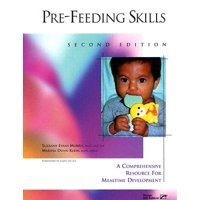 Pre-Feeding Skills : A Comprehensive Resource for Mealtime Development