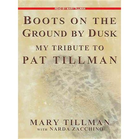 Boots On The Ground By Dusk  The Life And Death Of Pat Tillman