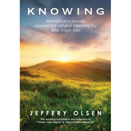 Knowing: Memoirs of a journey beyond the veil and choosing joy after tragic loss. (Hardcover) This inspiring story will leave you with a sober appreciation for the gift this life actually is along with the confidence that when we take that last breath, life is not over. After a tragic accident took the lives of his wife and youngest son, as well as destroying his body to the brink of death, Olsen experienced a miracle.His out-of-body, near-death, and after-death communication experiences have guided him to a life of purpose and gratitude.
