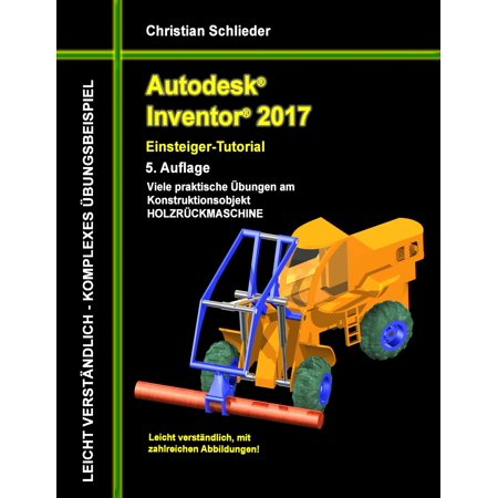 Autodesk Inventor 2017 - Einsteiger-Tutorial Holzrückmaschine - eBook](Halloween Tutorials 2017)