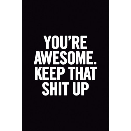You're Awesome. Keep That Shit Up: 6x9 Ruled Blank Funny Notebook, Original Appreciation Gag Gift for Women, Joke Entrepeneur Diary, Perfect for Anniversary, Secret Santa, for Coworker Leaving