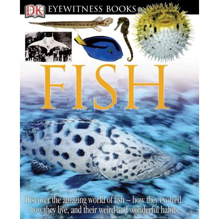 DK Eyewitness Books: Fish : Discover the Amazing World of Fish How They Evolved, How They Live, and their