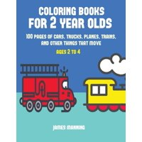Coloring Books for 2 Year Olds: Coloring Books for 2 Year Olds: A coloring book for toddlers with thick outlines for easy coloring: with pictures of trains, cars, planes, trucks, boats, lorries and ot