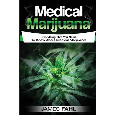 Medical Marijuana : Complete Guide to Pain Management and Treatment Using Cannabis (Anxiety, Cancer, Symptoms, Illness, Epilepsy, Cdb Oil, Hemp Oil, Cures, Growing, Dispensary, Growing, (Best Marijuana To Grow Indoors)