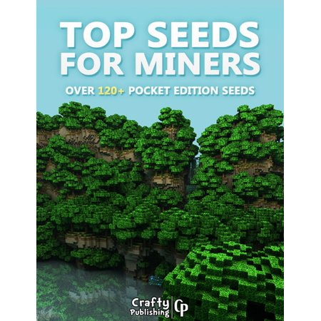 Top Seeds for Miners - Over 120+ Pocket Edition Seeds: (An Unofficial Minecraft Book) - (Best Pocket Edition Seeds)