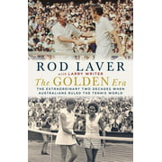 The Golden Era : The Extraordinary Two Decades When Australians Ruled the Tennis World