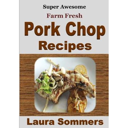 Super Awesome Farm Fresh Pork Chop Recipes!
