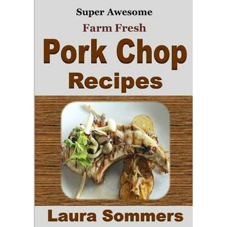 Super Awesome Farm Fresh Pork Chop Recipes! (Fresh Pork)