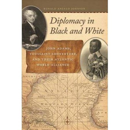 Diplomacy in Black and White: John Adams, Toussaint Louverture, and Their Atlantic World Alliance by