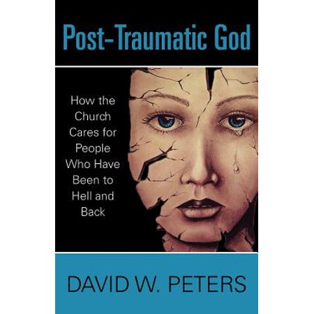 Post-Traumatic God : How the Church Cares for People Who Have Been to Hell and (People That Have Been To The Moon)