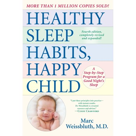 Healthy Sleep Habits, Happy Child, 4th Edition : A Step-by-Step Program for a Good Night's (Healthy Sleep Habits Happy Child Marc Weissbluth)