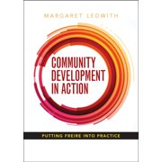 Community Development in Action : Putting Freire into Practice