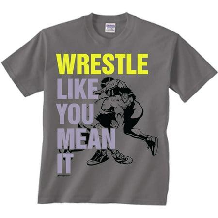 Wrestling T-Shirt: Wrestle Like You Mean It