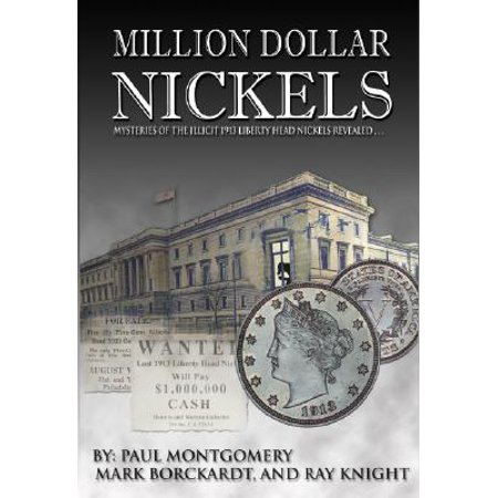 Million Dollar Nickels : Mysteries of the Illicit 1913 Liberty Head Nickels