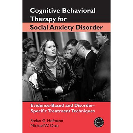 Cognitive Behavioral Therapy for Social Anxiety Disorder : Evidence-Based and Disorder-Specific Treatment