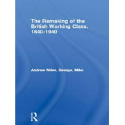 The Remaking of the British Working Class, 1840-1940 - eBook